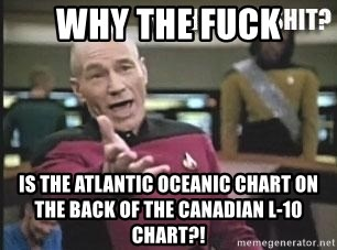 Patrick Stewart WTF - Why the fuck Is the Atlantic oceanIc chart on the Back of the Canadian l-10 chart?!
