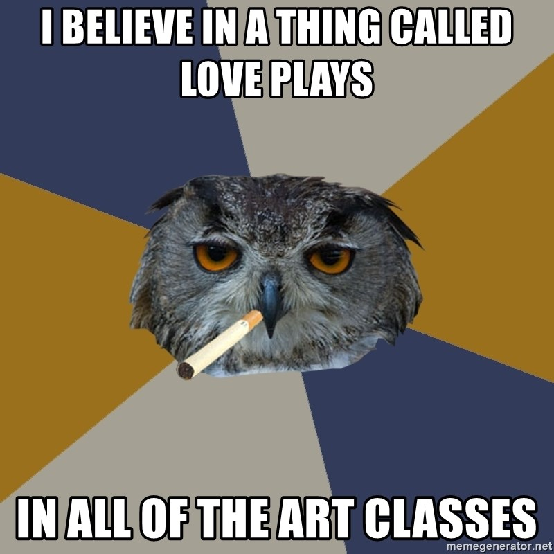 Art Student Owl - I believe in a thing called love plays In all of the art classes