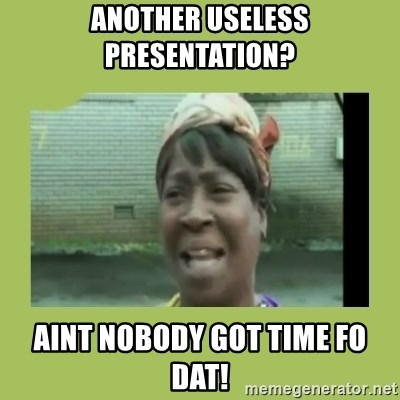 Sugar Brown - Another useless presentation? Aint nobody got time fo dat!