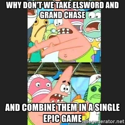 Pushing Patrick - Why don't we Take Elsword and Grand chase And combine them in a single epic game