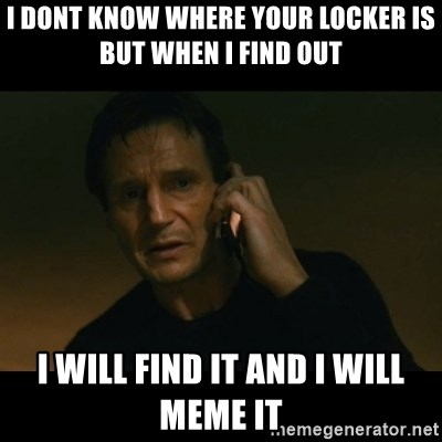 liam neeson taken - I dont know where your locker is but when i find out i will find it and i will meme it