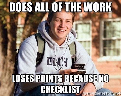 College Freshman - Does all of the work  loses points because no checklist