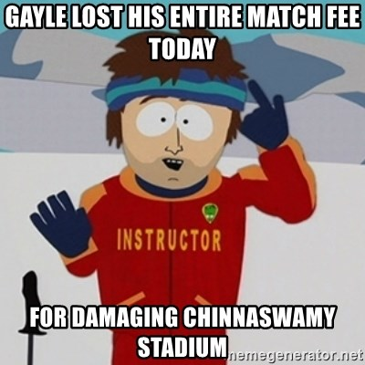 SouthPark Bad Time meme - Gayle lost his entire match fee today for damaging Chinnaswamy Stadium