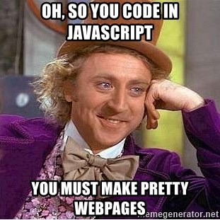 Willy Wonka - oh, so you code in javascript you must make PRETTY webpages