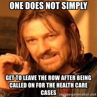 One Does Not Simply - One does not Simply Get to leave the row after being called on for The Health Care cases