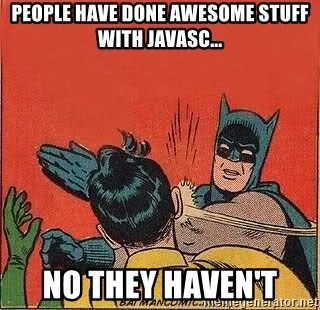batman slap robin - people have done awesome stuff with javasc... no they haven't