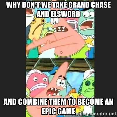 Pushing Patrick - Why Don't we take grand chase and elsword And combIne them To become an epic game