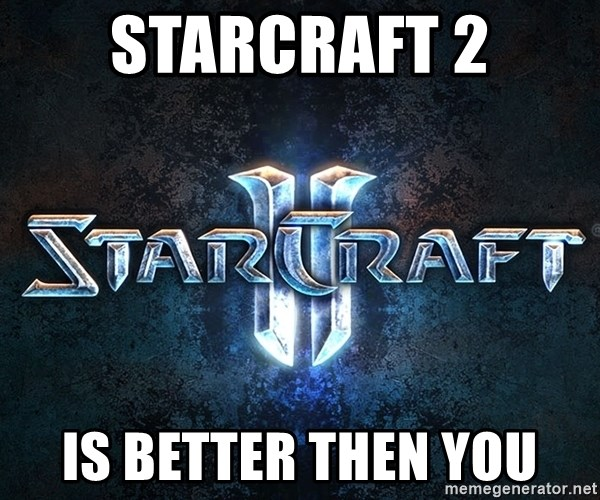 Wtf starcraft - Starcraft 2 is better then you