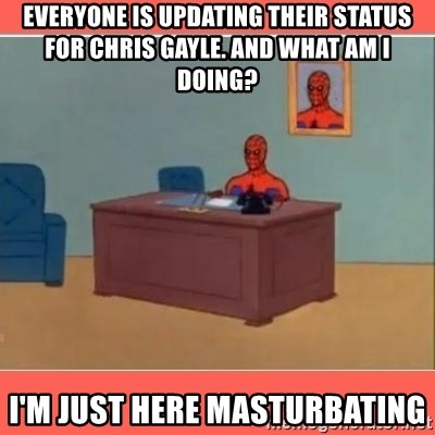 Masturbating Spider-Man - Everyone is updating their status for chris gayle. and what am i doing? i'M JUST HERE MASTURBATING