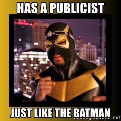 Phoenix Jones - has a publicist just like the batman