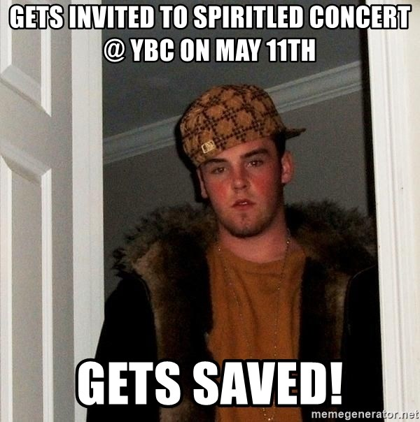 Scumbag Steve - gets invited to spiritled concert @ ybc on may 11th gets saved!
