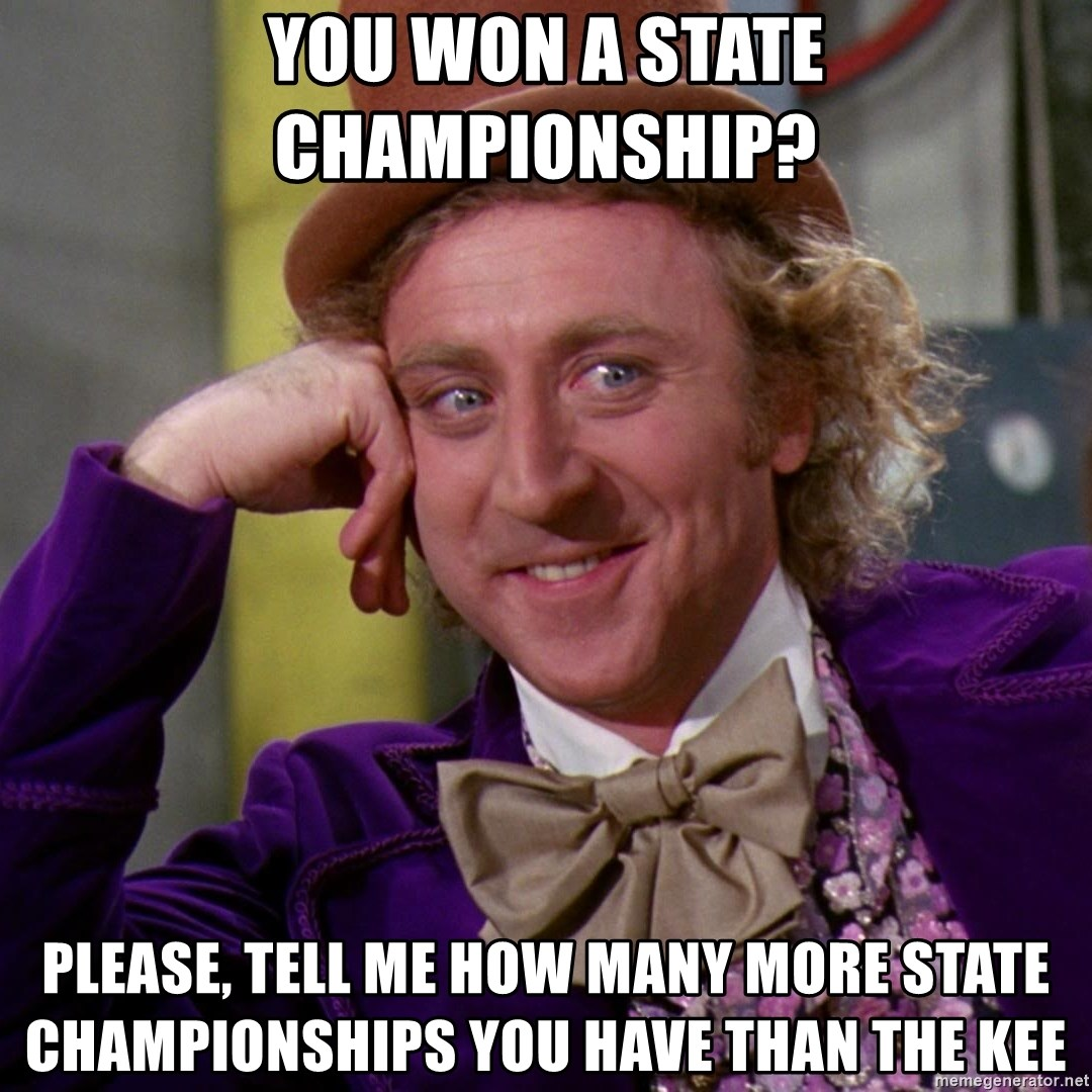 Willy Wonka - you won a state championship? please, tell me how many more state championships you have than the kee