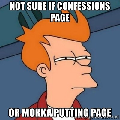 Not sure if troll - not sure if confessions page or mokka putting page