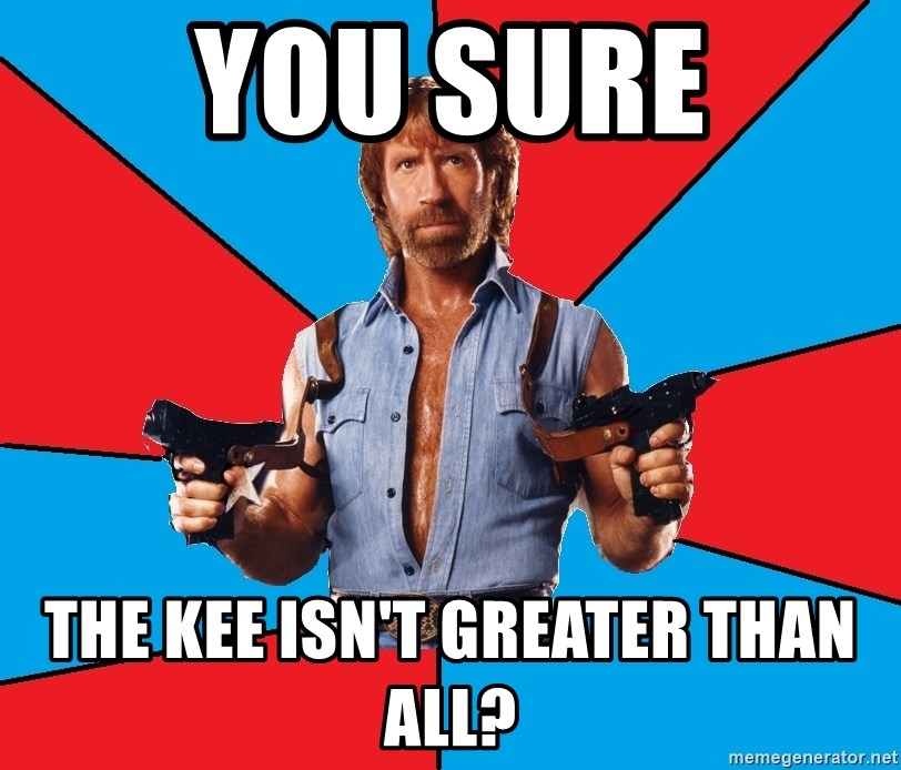 Chuck Norris  - You sure the kee isn't greater than all?