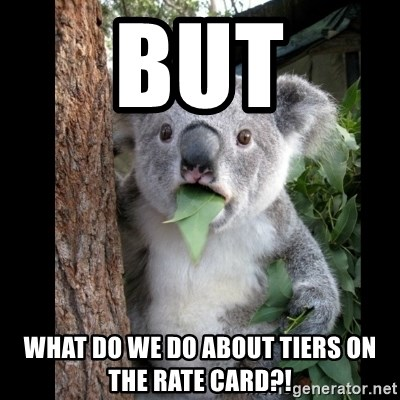 Koala can't believe it - but what do we do about tiers on the rate card?!