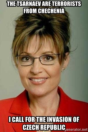 Sarah Palin - The Tsarnaev are terrorists from chechenia i call for the invasion of czech republic