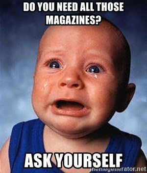 Crying Baby - do you need all those magazines? ask yourself