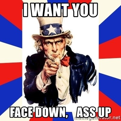 uncle sam i want you - I WANT YOU FACE DOWN,    ASS UP
