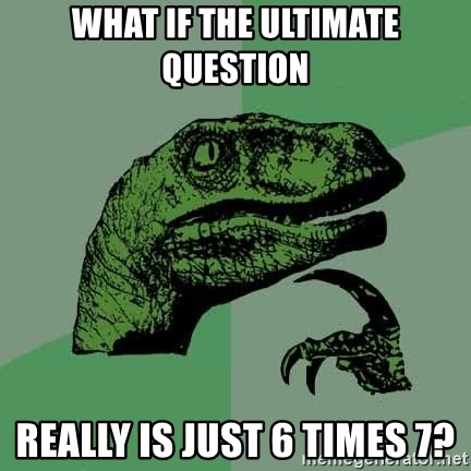 Raptor - What if the ultimate question really is just 6 times 7?