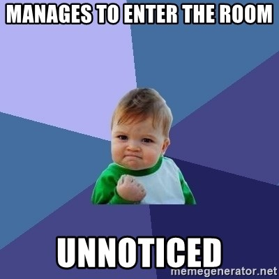 Success Kid - manages to enter the room unnoticed