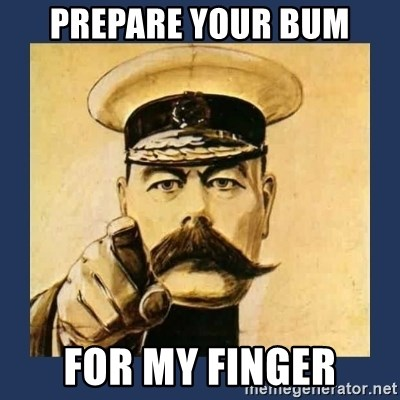 your country needs you - prepare your bum for my finger