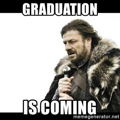 Winter is Coming - Graduation  is coming