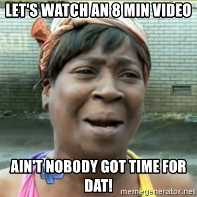 Ain't Nobody got time fo that - Let's watch an 8 min video Ain't nobody got time for Dat!