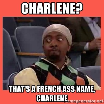 Can I have your number? - Charlene? That's a french ass name, Charlene