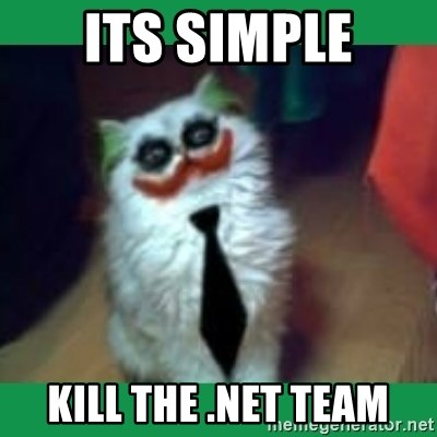 It's simple, we kill the Batman. - its simple kill the .net team