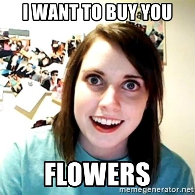 Creepy Girlfriend Meme - I want to buy You Flowers