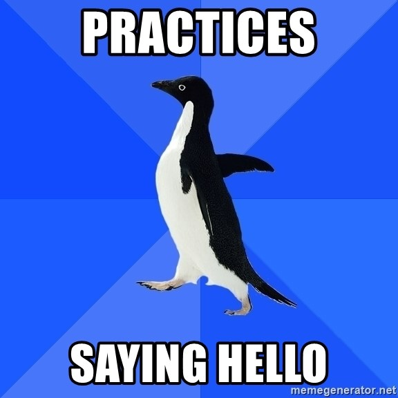 Socially Awkward Penguin - practices saying hello