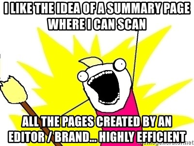X ALL THE THINGS - I like the idea of a summary page where I can scan all the pages created by an editor / brand... highly efficient