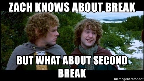 What about second breakfast? - Zach knows about break But what about second break