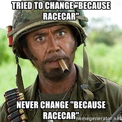 """Tropic Thunder Downey - TrieD to change """"becausE racecar"""" NeveR change """"because raCecar"""""""