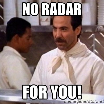 No Soup for You - No Radar For you!