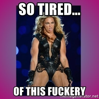 Ugly Beyonce - so tired... of this fuckery