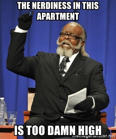 Rent Is Too Damn High - the nerdiness in this apartment  is too damn high