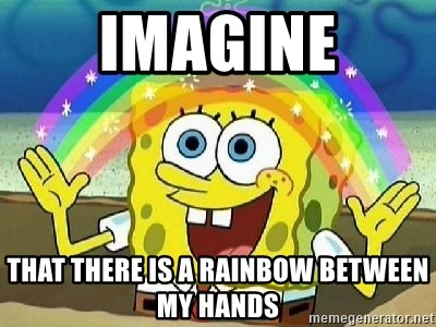 Imagination - imagine that there is a rainbow between my hands