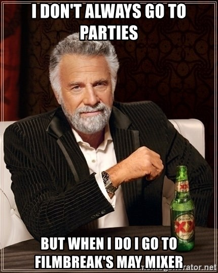 Most Interesting Man - i don't always go to parties but when i do i go to filmbreak's may mixer