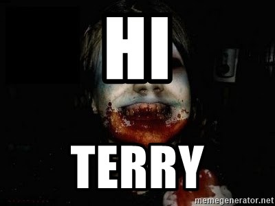 scary meme - Hi  terry
