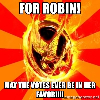 Typical fan of the hunger games - for robin! may the votes ever be in her favor!!!!