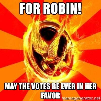 Typical fan of the hunger games - for robin! may the votes be ever in her favor