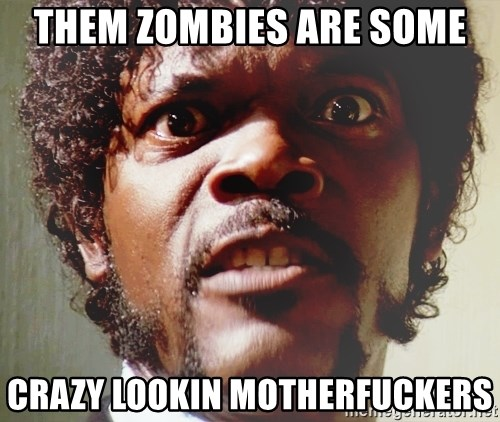 Mad Samuel L Jackson - Them zombieS are somE crazy lookin motherFuckers