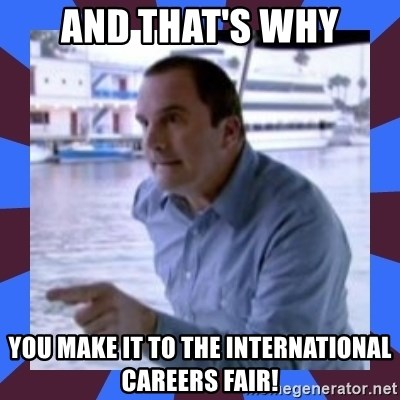 J walter weatherman - and that's why you make it to the international careers fair!