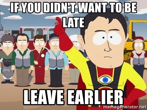 Captain Hindsight South Park - If you didn't want to be late Leave earlier