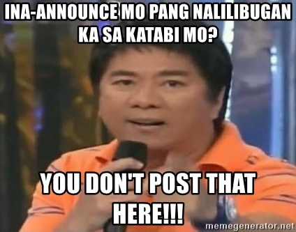 willie revillame you dont do that to me - ina-announce mo pang nalilibugan ka sa katabi mo? You don't post that here!!!