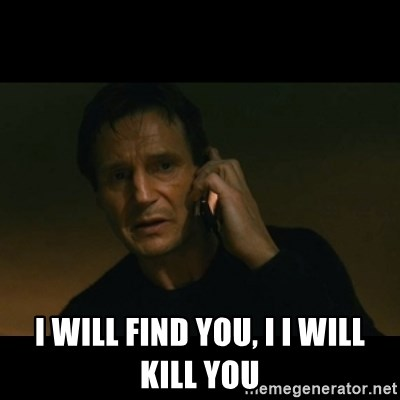 liam neeson taken -  i will find you, i i will kill you