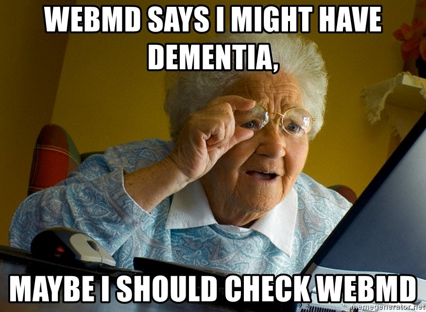 Internet Grandma Surprise - WebMD says I might have dementia, maybe I should check WebMD
