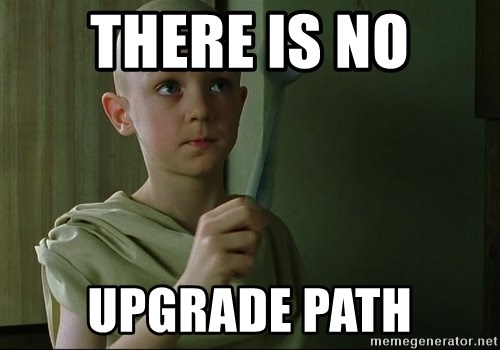 There is no spoon - There is no Upgrade path