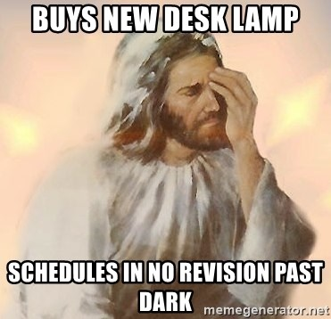 Facepalm Jesus - Buys new desk lamp Schedules in no revisIon past darK